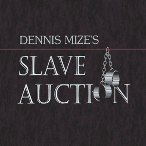 Dennis Mize's Slave Auction